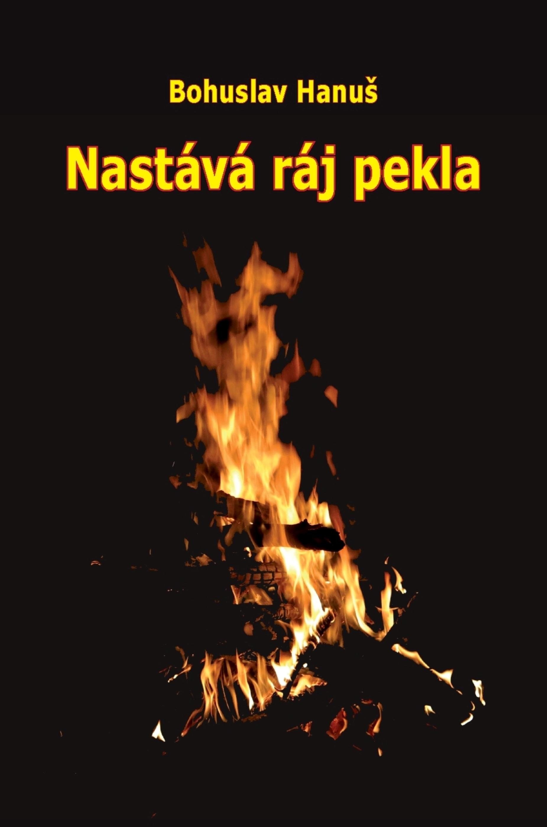 Nastává ráj pekla – Bohuslav Hanuš